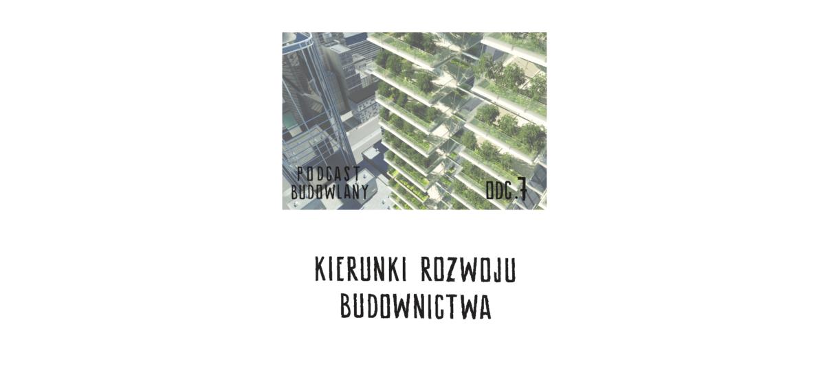 Podcast Budowlany: Odc.07 – Kierunki rozwoju budownictwa