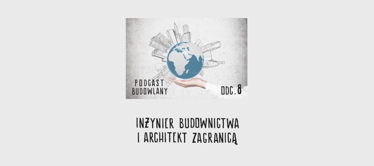 Podcast Budowlany: Odc. 08 – Inżynier budownictwa i Architekt zagranicą